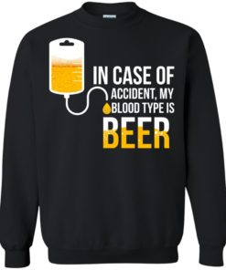 image 1225 247x296px In Case Of Accident My Blood Type Is Beer T Shirts, Sweatshirt