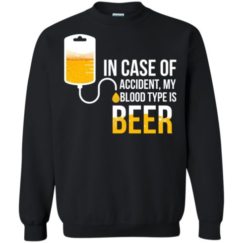 image 1225 490x490px In Case Of Accident My Blood Type Is Beer T Shirts, Sweatshirt