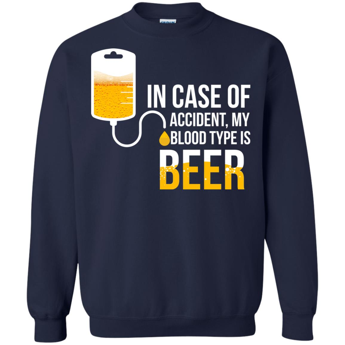 image 1226px In Case Of Accident My Blood Type Is Beer T Shirts, Sweatshirt
