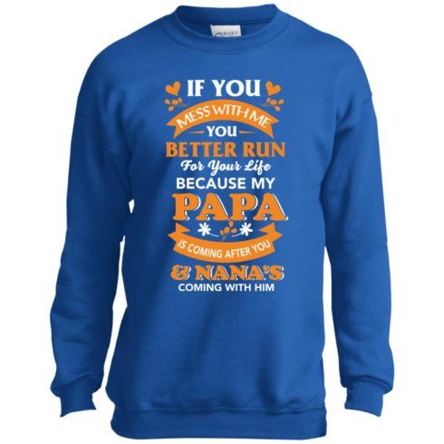 image 1247 490x490px Mess With Me? My Papa Is Coming After You & Nana Coming With Him Youth Size Shirt