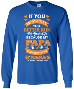 image 1250 247x296px Mess With Me? My Papa Is Coming After You & Nana Coming With Him Youth Size Shirt