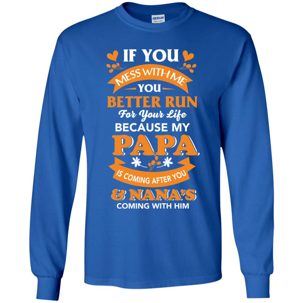 image 1250px Mess With Me? My Papa Is Coming After You & Nana Coming With Him Youth Size Shirt