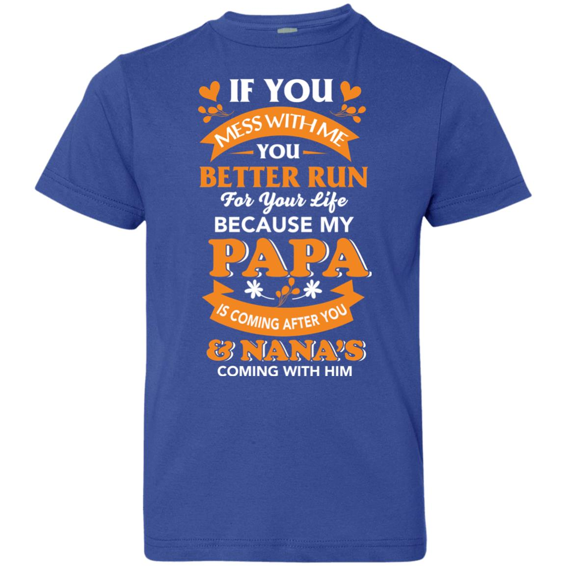 image 1252px Mess With Me? My Papa Is Coming After You & Nana Coming With Him Youth Size Shirt
