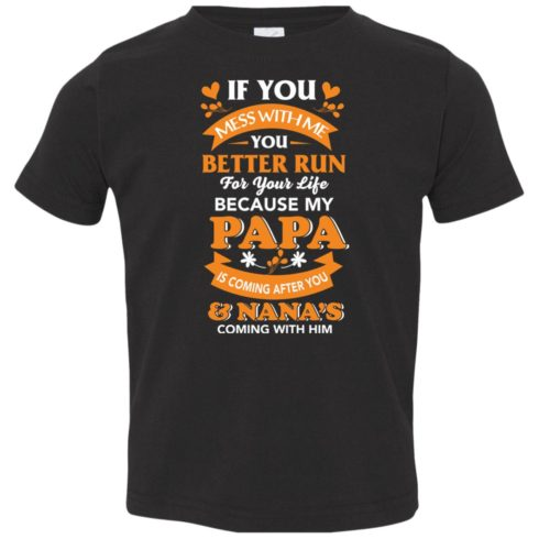 image 1255 490x490px Mess With Me? My Papa Is Coming After You & Nana Coming With Him Youth Size Shirt