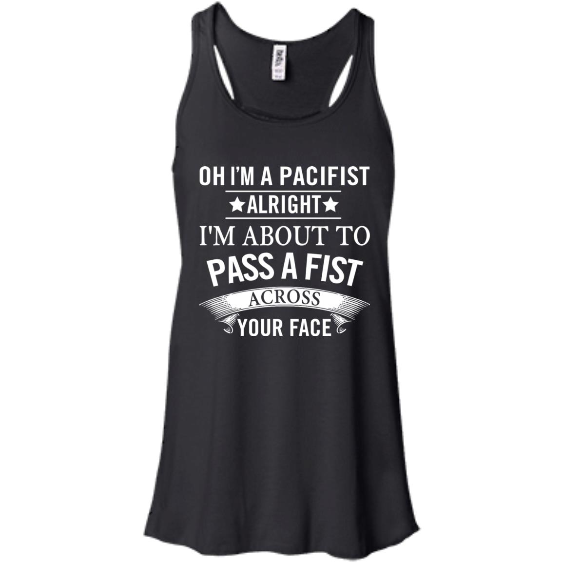 image 133px Oh I A Pacifist Alright I'm About To Pass A Fist Across Your Face T Shirts