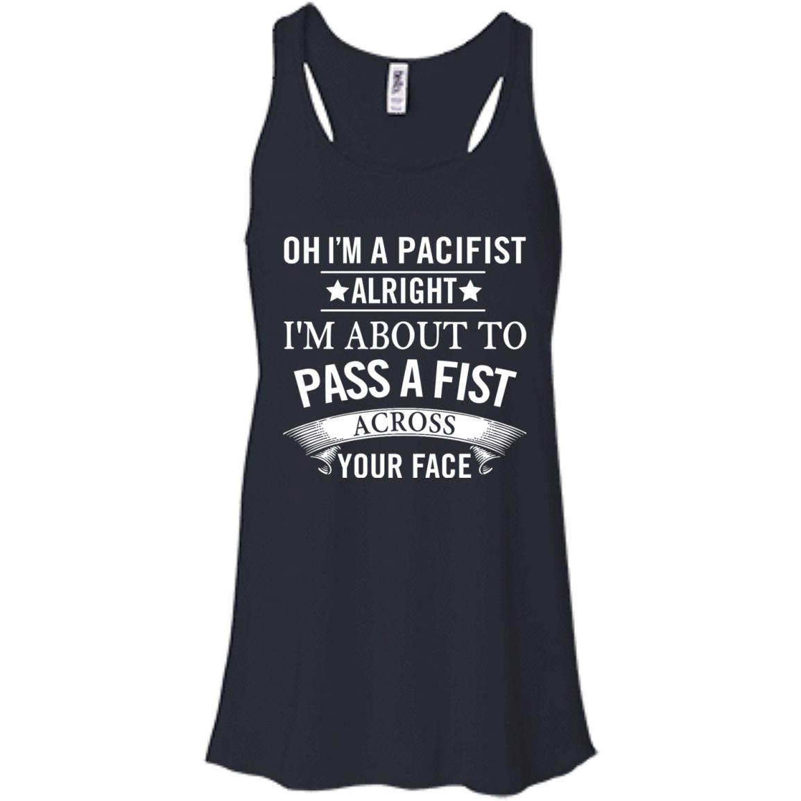 image 134px Oh I A Pacifist Alright I'm About To Pass A Fist Across Your Face T Shirts