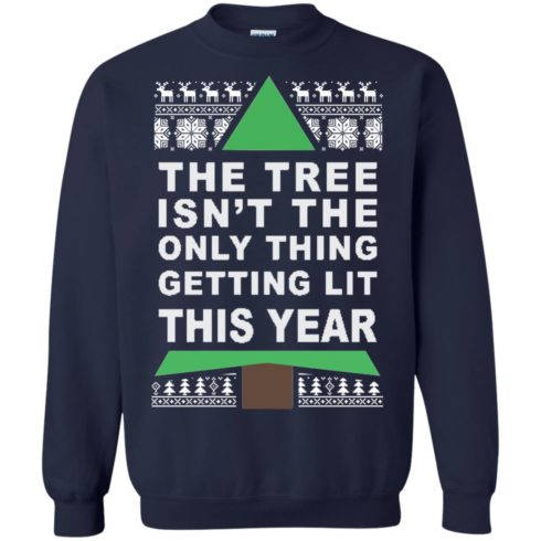 image 167 490x490px The Tree Isn't The Only Thing Getting Lit This Year Christmas Sweater