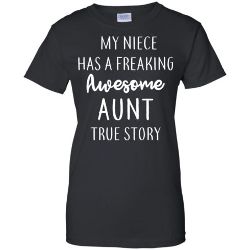 image 177 490x490px My Niece Has A Freaking Awesome Aunt True Story T Shirts, Hoodies, Tank