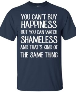 image 210 247x296px You can't buy happiness but you can watch Shameless t shirt, hoodies, tank