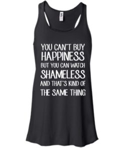 image 211 247x296px You can't buy happiness but you can watch Shameless t shirt, hoodies, tank