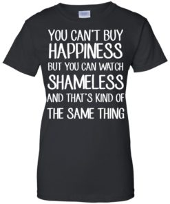 image 215 247x296px You can't buy happiness but you can watch Shameless t shirt, hoodies, tank