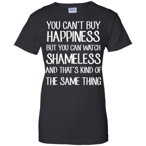 image 215 490x490px You can't buy happiness but you can watch Shameless t shirt, hoodies, tank