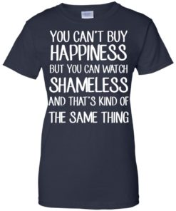 image 216 247x296px You can't buy happiness but you can watch Shameless t shirt, hoodies, tank
