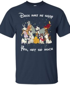 image 37 247x296px Disney dogs: Dogs make me happy you not so much t shirt, hoodies, tank