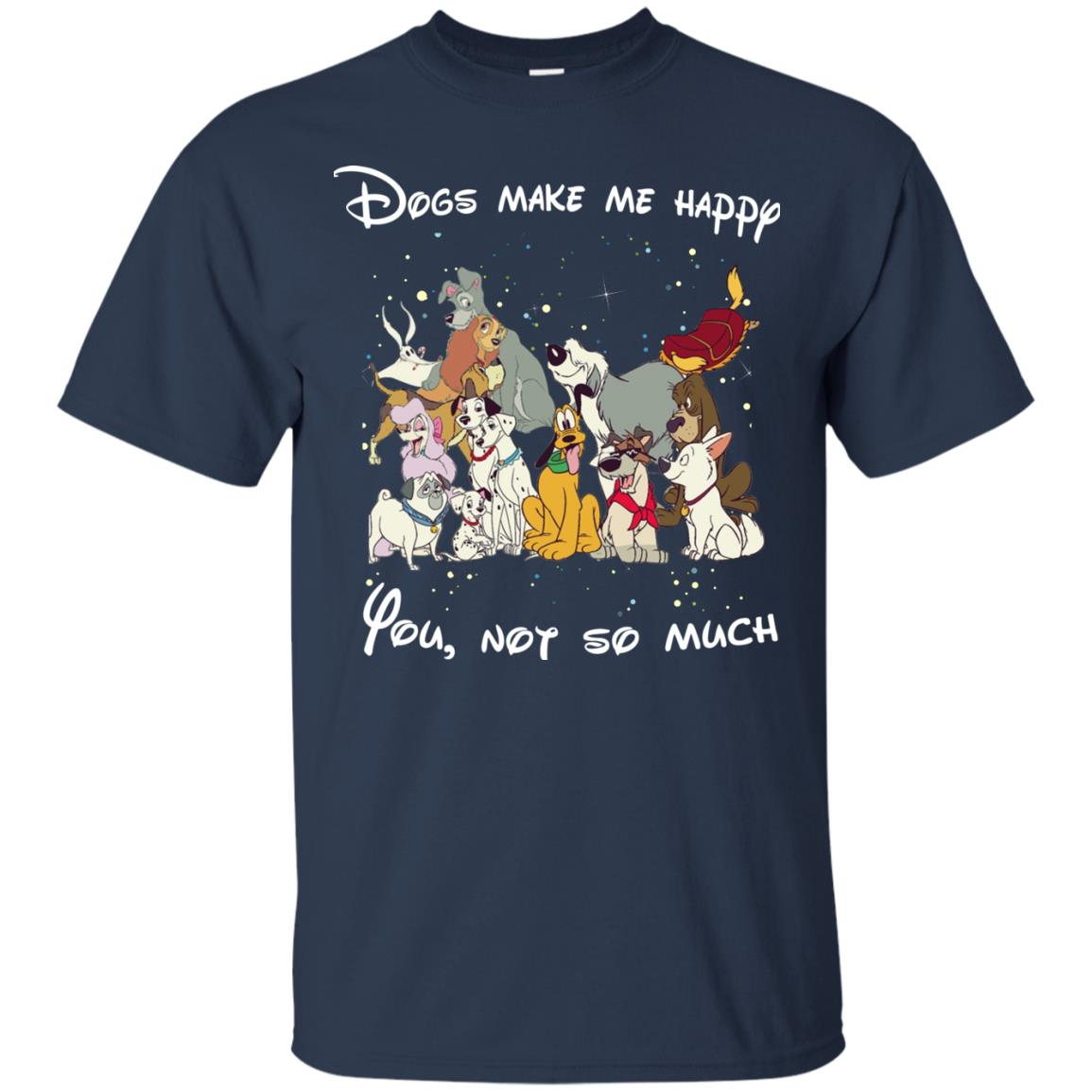 image 37px Disney dogs: Dogs make me happy you not so much t shirt, hoodies, tank