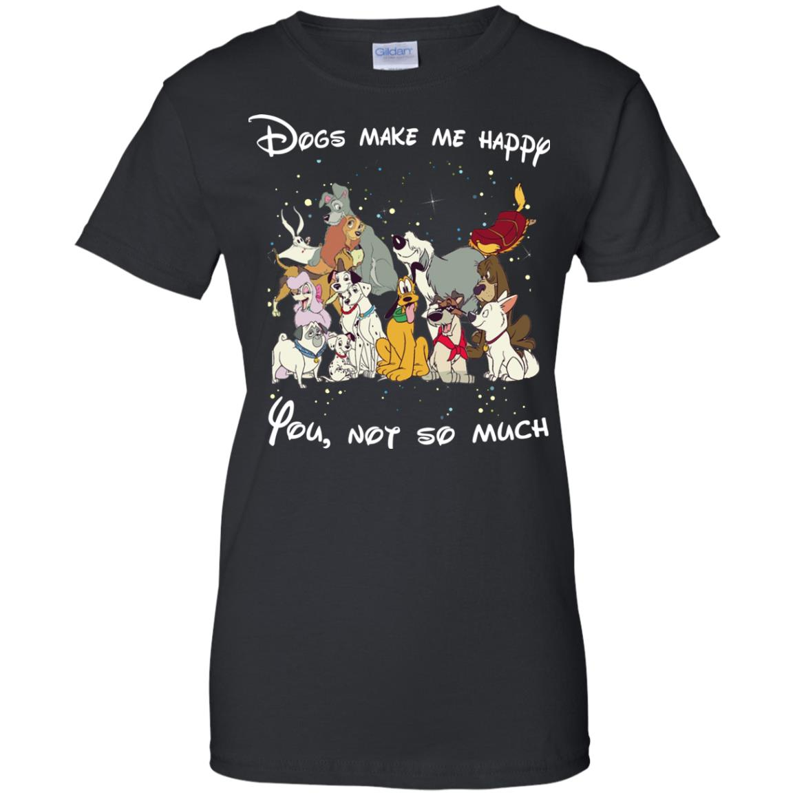 Disney dogs dogs make me happy you not so much t shirt for Oversized disney t shirts
