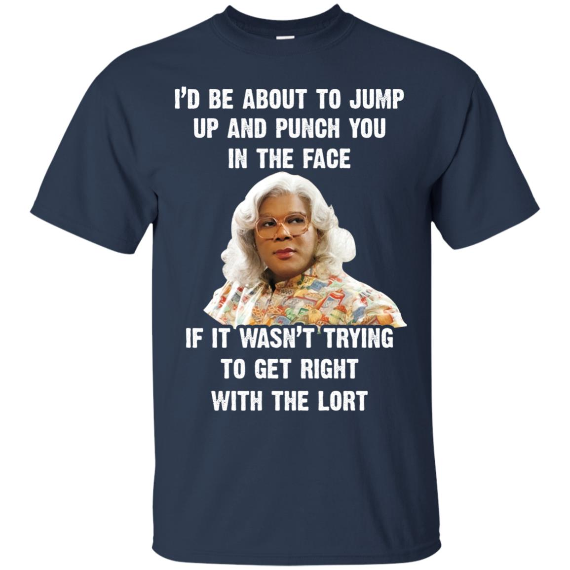image 565px Madea I'd Be About To Jump Up and Punch You In The Face T Shirts