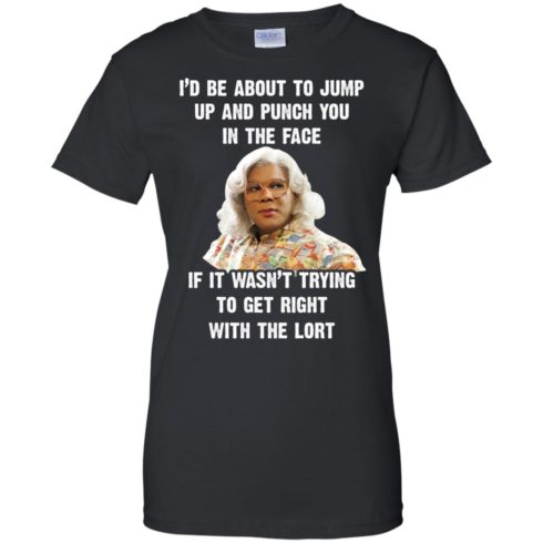 image 570 490x490px Madea I'd Be About To Jump Up and Punch You In The Face T Shirts