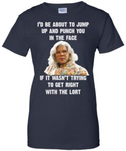 image 571 247x296px Madea I'd Be About To Jump Up and Punch You In The Face T Shirts