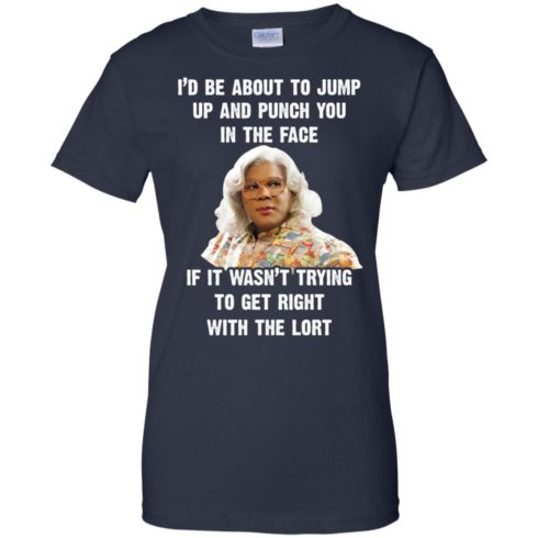 image 571 490x490px Madea I'd Be About To Jump Up and Punch You In The Face T Shirts