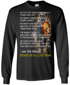 image 768 247x296px I am the proud spouse of a U.S Veteran, my eyes cry tears of farewell's t shirt