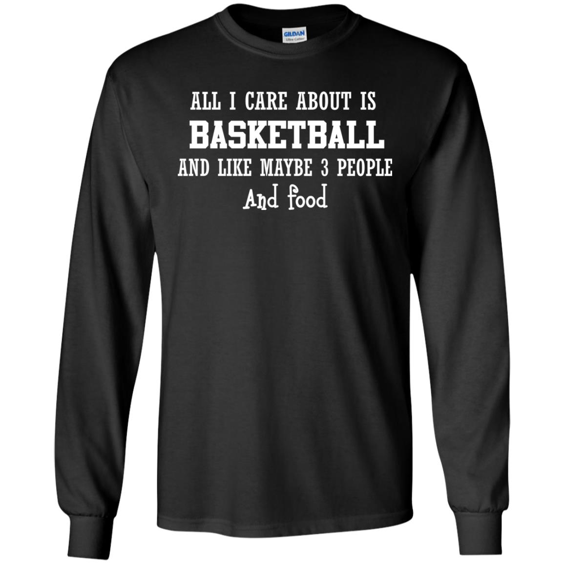 image 915px All I Care About Is Basketball And Like Maybe 3 People and Food T Shirt