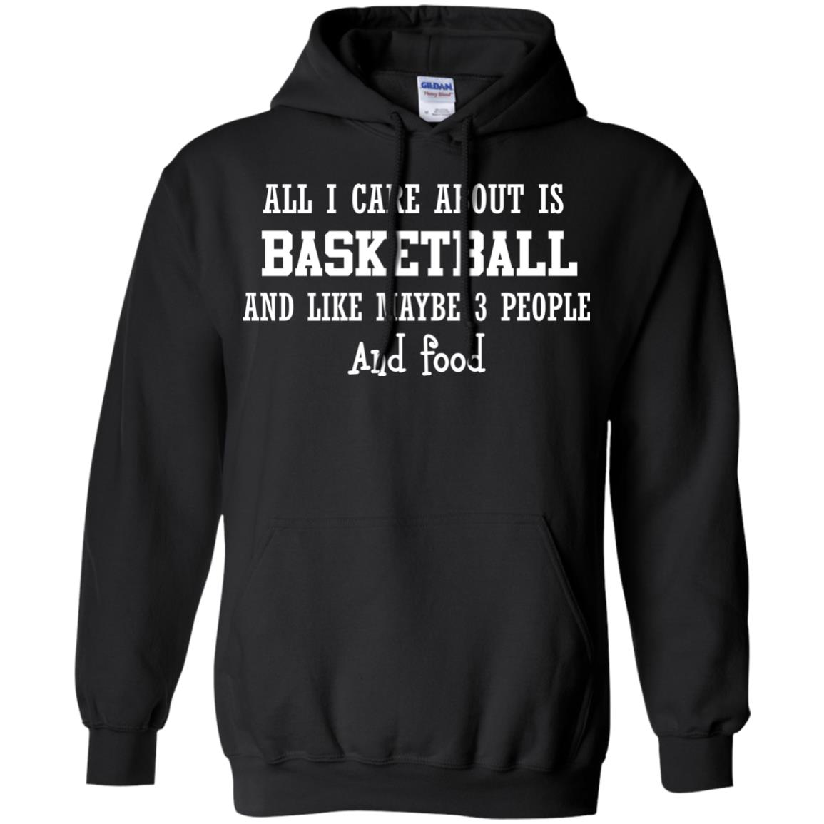 image 917px All I Care About Is Basketball And Like Maybe 3 People and Food T Shirt