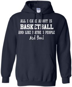 image 918 247x296px All I Care About Is Basketball And Like Maybe 3 People and Food T Shirt