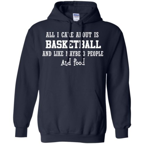 image 918 490x490px All I Care About Is Basketball And Like Maybe 3 People and Food T Shirt