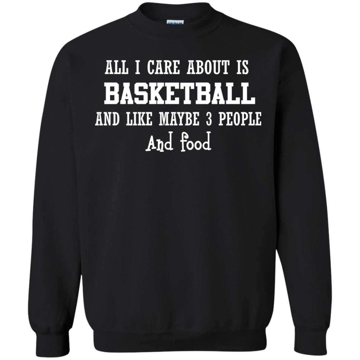 image 919px All I Care About Is Basketball And Like Maybe 3 People and Food T Shirt