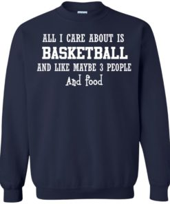 image 920 247x296px All I Care About Is Basketball And Like Maybe 3 People and Food T Shirt