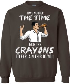 image 100 247x296px Archer: I Have Neither The Time Nor The Crayons To Explain This To You Shirt