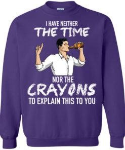 image 101 247x296px Archer: I Have Neither The Time Nor The Crayons To Explain This To You Shirt