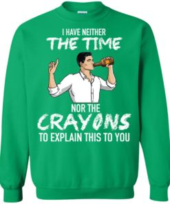image 102 247x296px Archer: I Have Neither The Time Nor The Crayons To Explain This To You Shirt