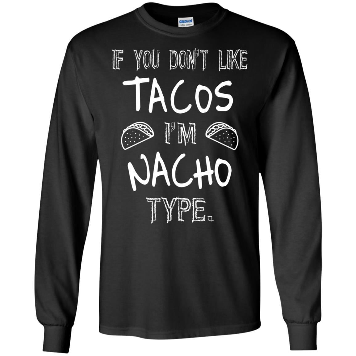 image 75px If you don't like tacos I'm Nacho Type T Shirts, Tank Top, Sweatshirt