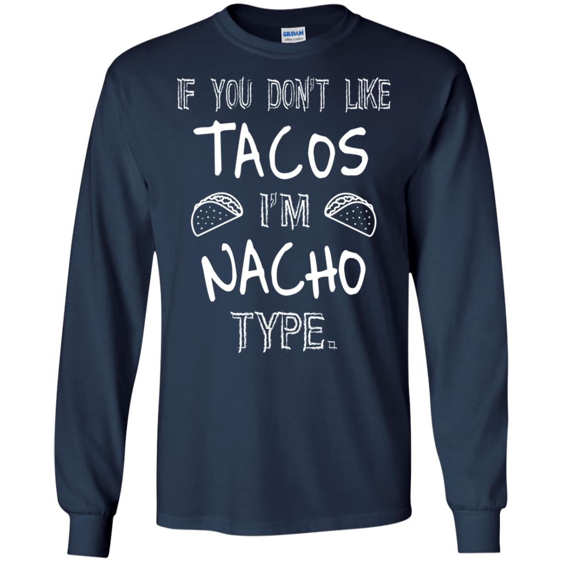 image 76px If you don't like tacos I'm Nacho Type T Shirts, Tank Top, Sweatshirt