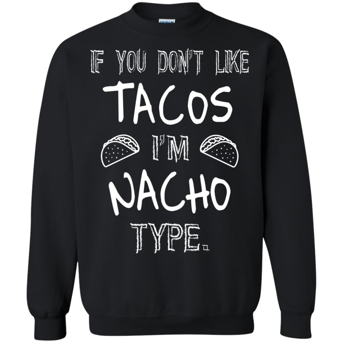 image 79px If you don't like tacos I'm Nacho Type T Shirts, Tank Top, Sweatshirt