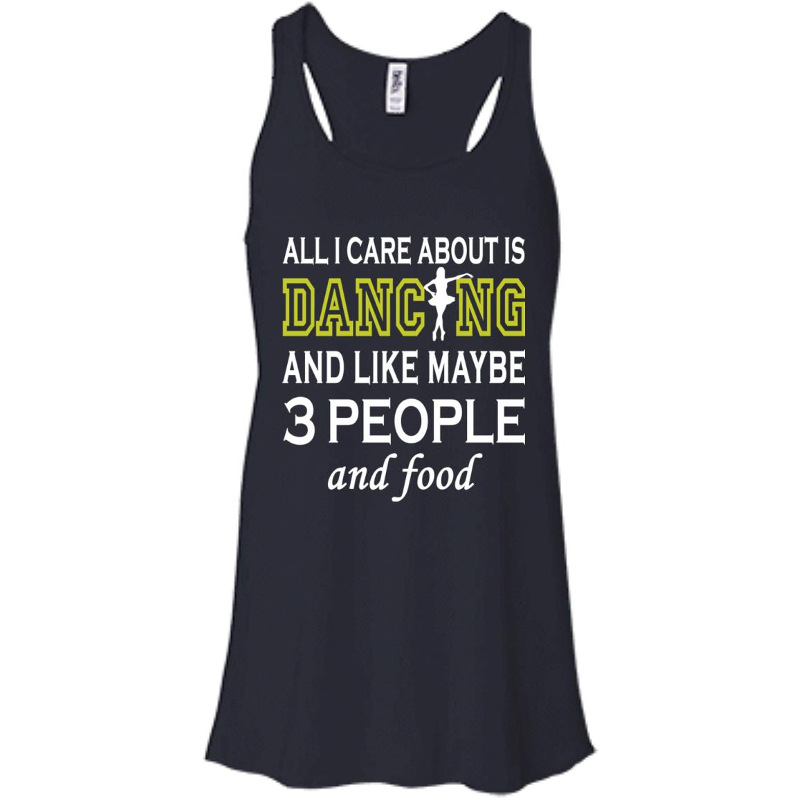 image 86px All I Care About Is Dancing and Like Maybe 3 People and Food T Shirt