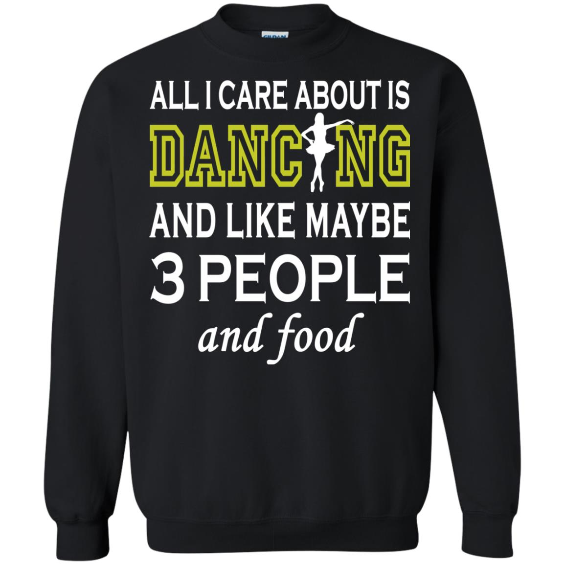 image 91px All I Care About Is Dancing and Like Maybe 3 People and Food T Shirt