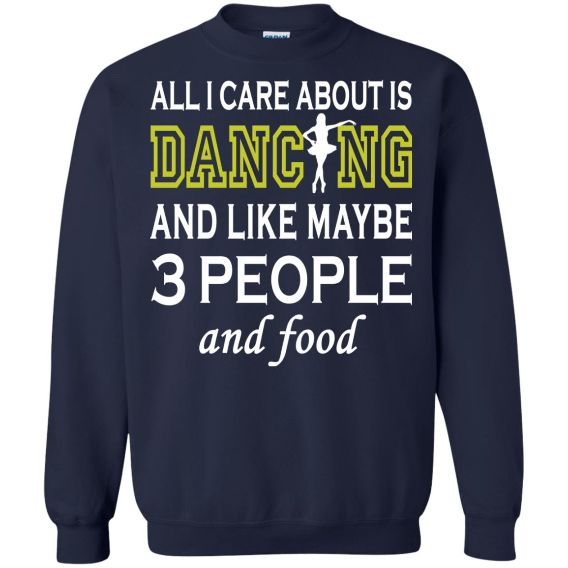 image 92px All I Care About Is Dancing and Like Maybe 3 People and Food T Shirt
