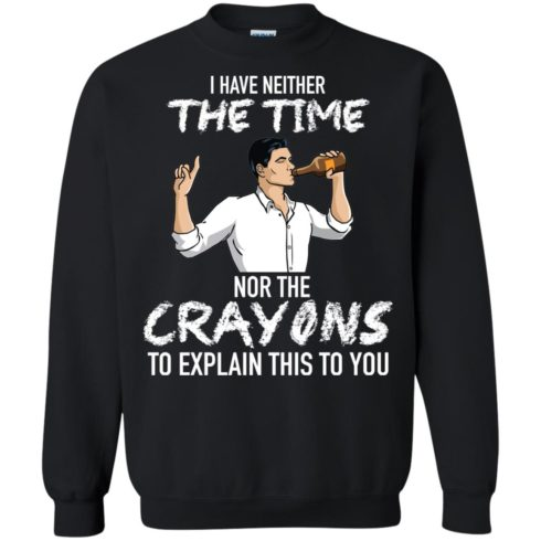 image 95 490x490px Archer: I Have Neither The Time Nor The Crayons To Explain This To You Shirt