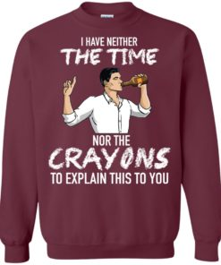 image 96 247x296px Archer: I Have Neither The Time Nor The Crayons To Explain This To You Shirt