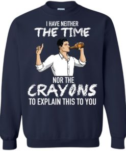 image 97 247x296px Archer: I Have Neither The Time Nor The Crayons To Explain This To You Shirt