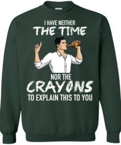 image 98 247x296px Archer: I Have Neither The Time Nor The Crayons To Explain This To You Shirt
