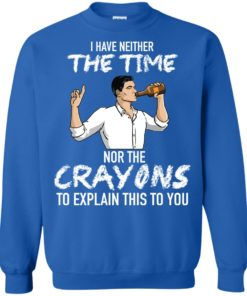 image 99 247x296px Archer: I Have Neither The Time Nor The Crayons To Explain This To You Shirt