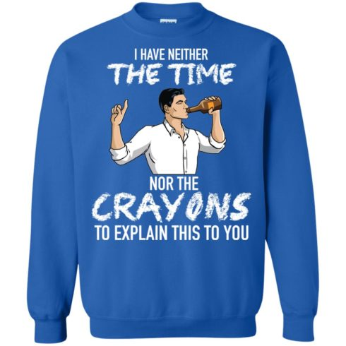 image 99 490x490px Archer: I Have Neither The Time Nor The Crayons To Explain This To You Shirt