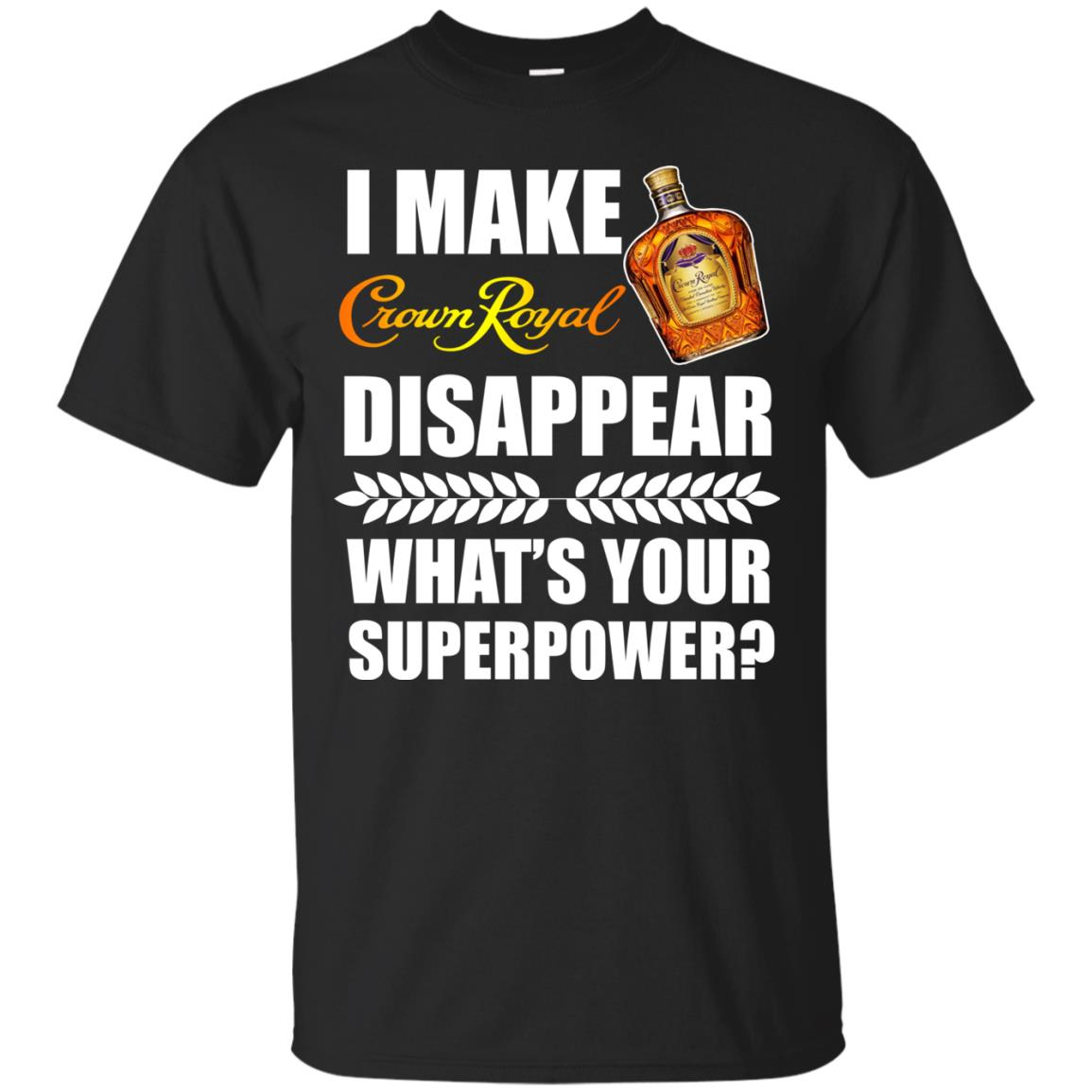 image 12px I Make Crown Royal Disappear What's Your Superpower T Shirts