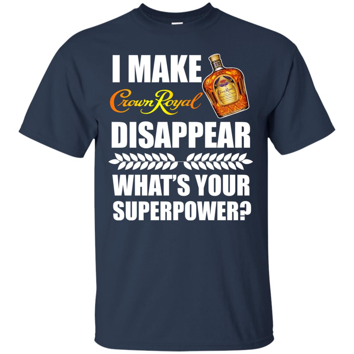 image 13px I Make Crown Royal Disappear What's Your Superpower T Shirts