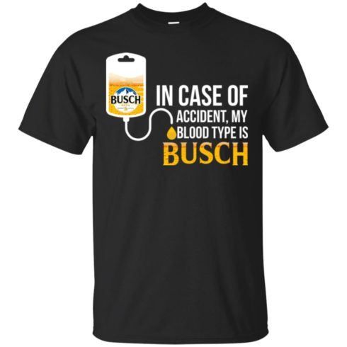 image 143 490x490px In Case Of Accident My Blood Type Is Busch T Shirts