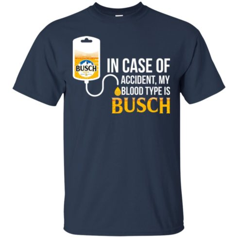 image 144 490x490px In Case Of Accident My Blood Type Is Busch T Shirts